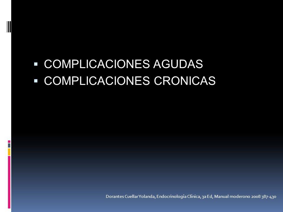 COMPLICACIONES AGUDAS COMPLICACIONES CRONICAS Dorantes Cuellar Yolanda, Endocrinología Clínica, 3a Ed, Manual moderono 2008 387-430