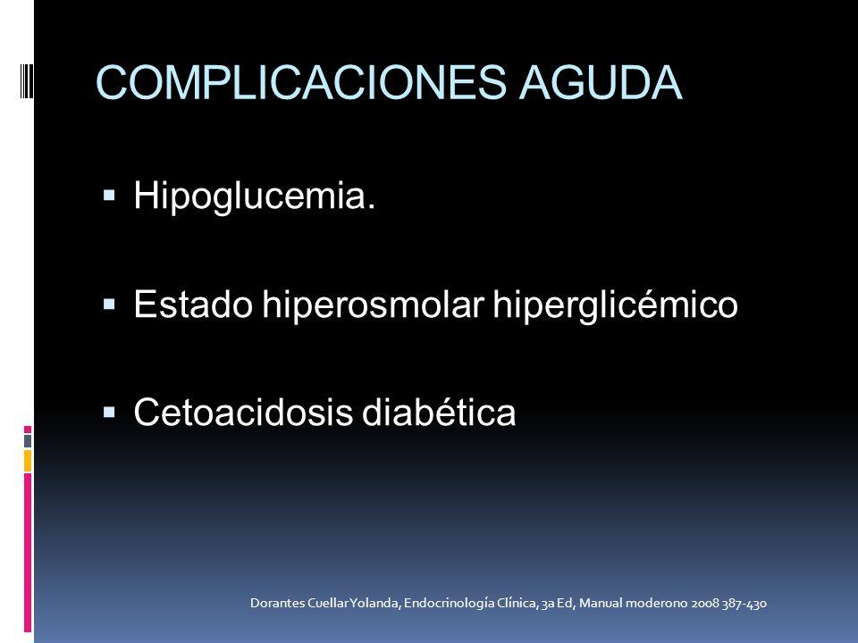 COMPLICACIONES AGUDA Hipoglucemia. Estado hiperosmolar hiperglicémico Cetoacidosis diabética Dorantes Cuellar Yolanda, Endocrinología Clínica, 3a Ed,