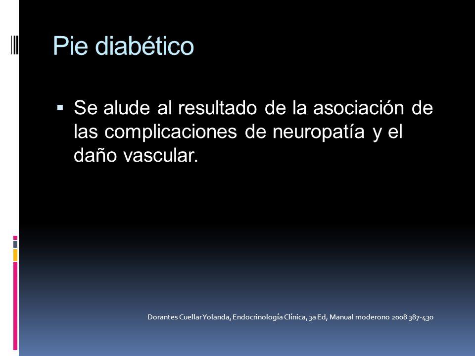 Pie diabético Se alude al resultado de la asociación de las complicaciones de neuropatía y el daño vascular. Dorantes Cuellar Yolanda, Endocrinología