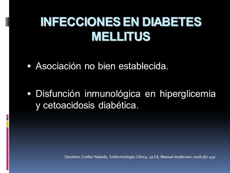 INFECCIONES EN DIABETES MELLITUS Asociación no bien establecida. Disfunción inmunológica en hiperglicemia y cetoacidosis diabética. Dorantes Cuellar Y
