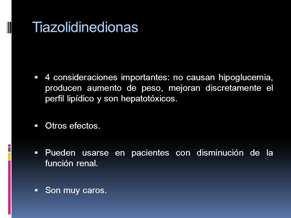Tiazolidinedionas 4 consideraciones importantes: no causan hipoglucemia, producen aumento de peso, mejoran discretamente el perfil lipídico y son hepa