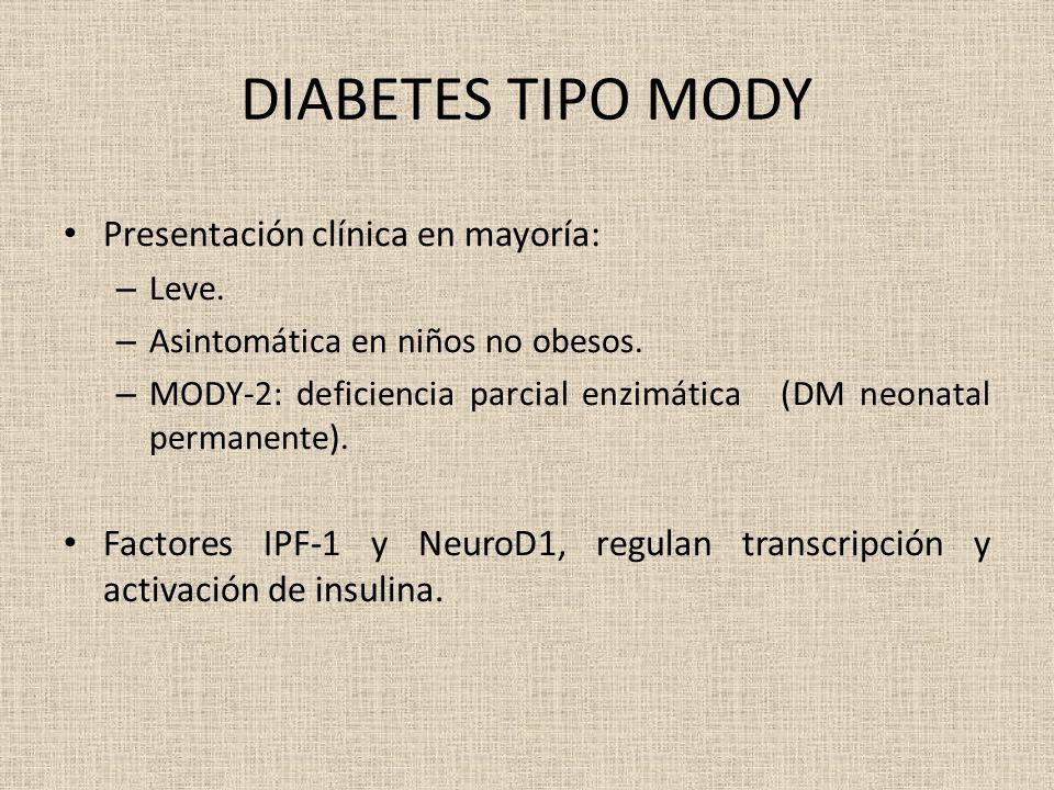 DIABETES TIPO MODY Presentación clínica en mayoría: – Leve. – Asintomática en niños no obesos. – MODY-2: deficiencia parcial enzimática (DM neonatal p