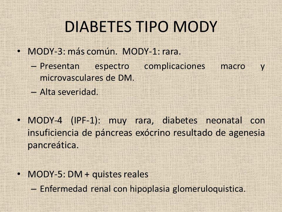 DIABETES TIPO MODY MODY-3: más común. MODY-1: rara. – Presentan espectro complicaciones macro y microvasculares de DM. – Alta severidad. MODY-4 (IPF-1