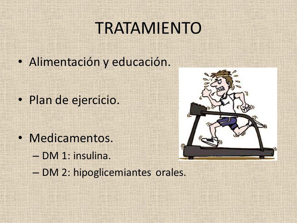 TRATAMIENTO Alimentación y educación. Plan de ejercicio. Medicamentos. – DM 1: insulina. – DM 2: hipoglicemiantes orales.