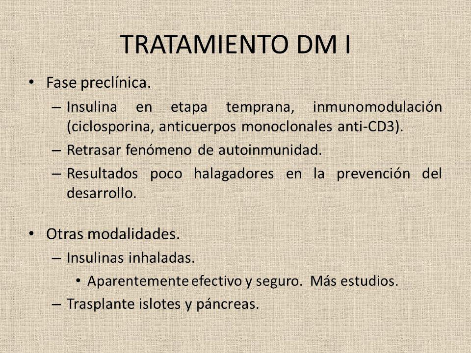 TRATAMIENTO DM I Fase preclínica. – Insulina en etapa temprana, inmunomodulación (ciclosporina, anticuerpos monoclonales anti-CD3). – Retrasar fenómen