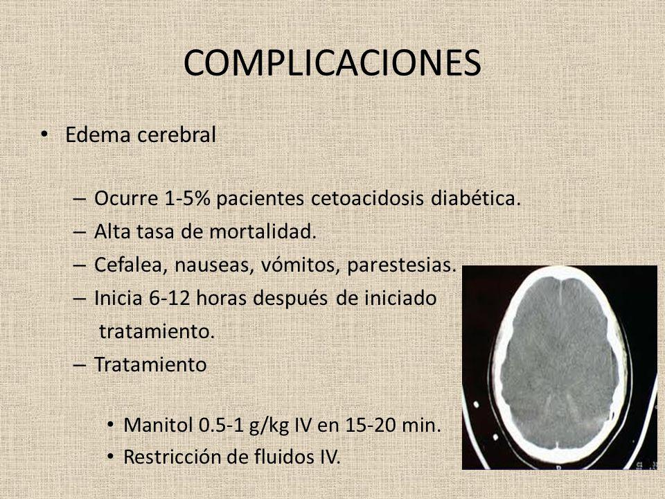 COMPLICACIONES Edema cerebral – Ocurre 1-5% pacientes cetoacidosis diabética. – Alta tasa de mortalidad. – Cefalea, nauseas, vómitos, parestesias. – I