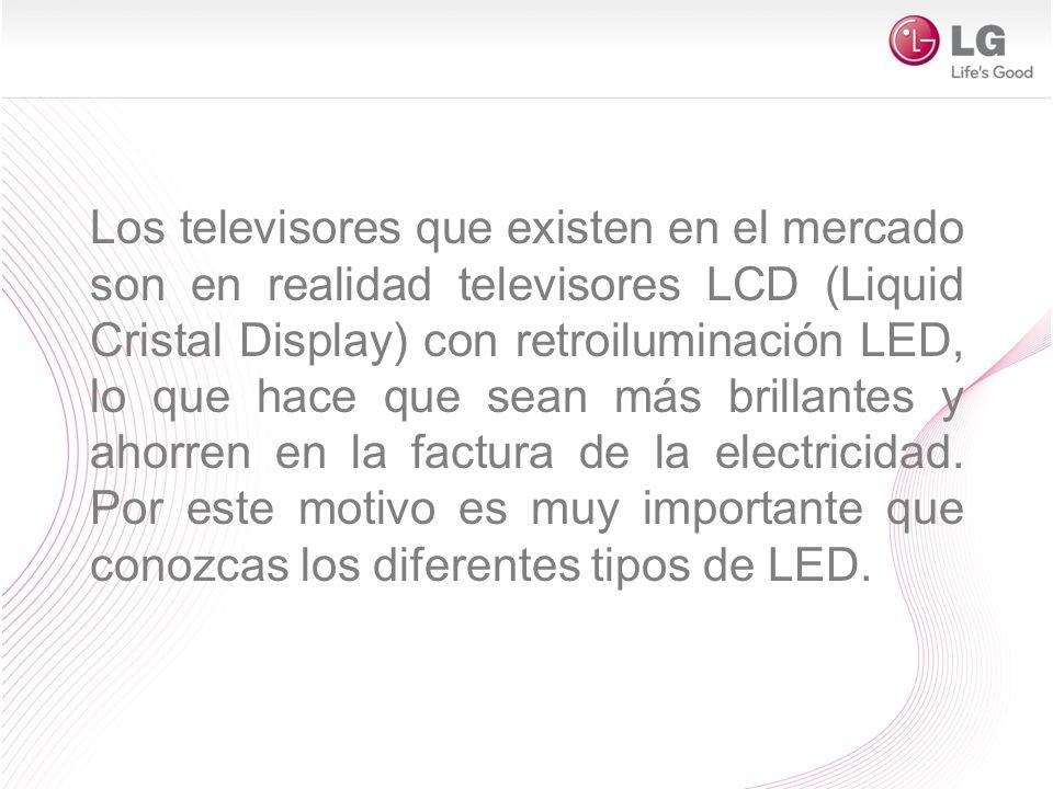 Los televisores que existen en el mercado son en realidad televisores LCD (Liquid Cristal Display) con retroiluminación LED, lo que hace que sean más
