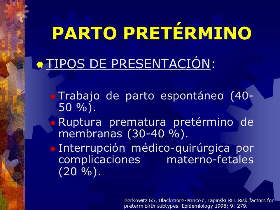 TIPOS DE PRESENTACIÓN: Trabajo de parto espontáneo (40- 50 %). Ruptura prematura pretérmino de membranas (30-40 %). Interrupción médico-quirúrgica por