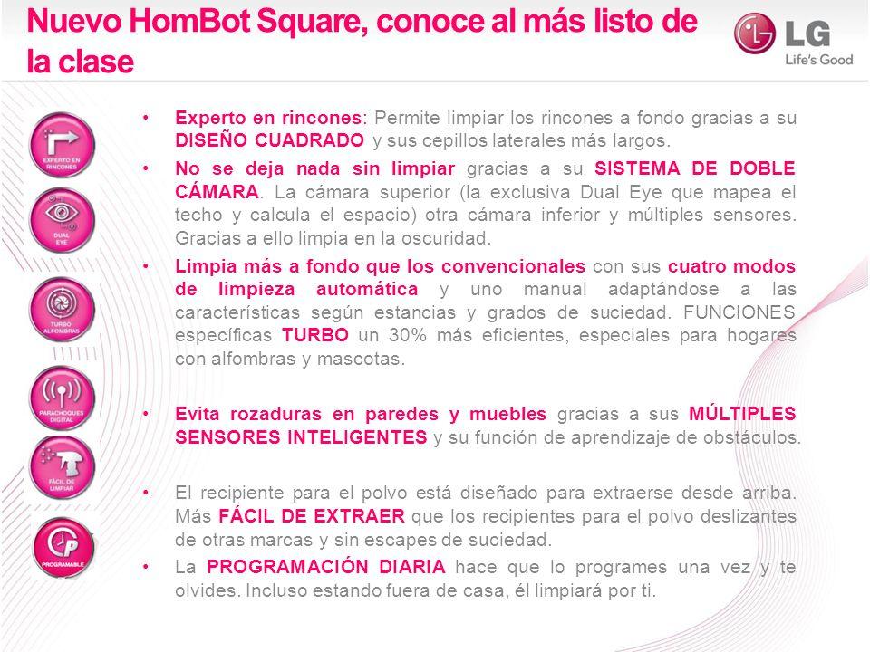 Nuevo HomBot Square, conoce al más listo de la clase Experto en rincones: Permite limpiar los rincones a fondo gracias a su DISEÑO CUADRADO y sus cepillos laterales más largos.