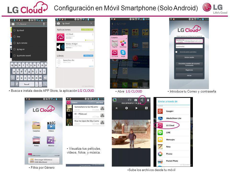 Configuración en Móvil Smartphone (Solo Android) Busca e instala desde APP Store, la aplicación LG CLOUD Abre LG CLOUD Introduce tu Correo y contraseñ