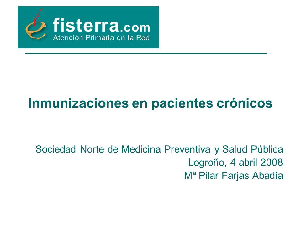 Inmunizaciones en pacientes crónicos Sociedad Norte de Medicina Preventiva y Salud Pública Logroño, 4 abril 2008 Mª Pilar Farjas Abadía
