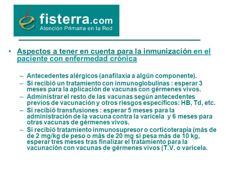 Aspectos a tener en cuenta para la inmunización en el paciente con enfermedad crónicaen el paciente con enfermedad crónica –Antecedentes alérgicos (anafilaxia a algún componente).