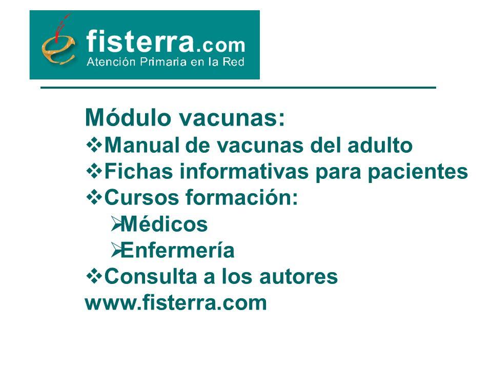 Módulo vacunas: Manual de vacunas del adulto Fichas informativas para pacientes Cursos formación: Médicos Enfermería Consulta a los autores www.fisterra.com