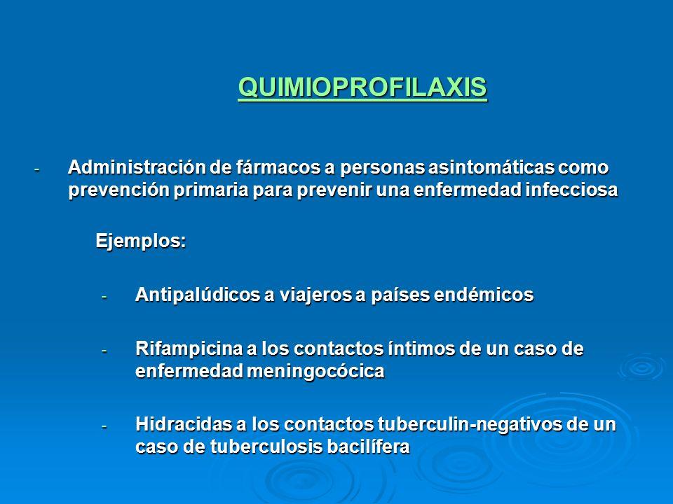 QUIMIOPROFILAXIS - Administración de fármacos a personas asintomáticas como prevención primaria para prevenir una enfermedad infecciosa Ejemplos: - An