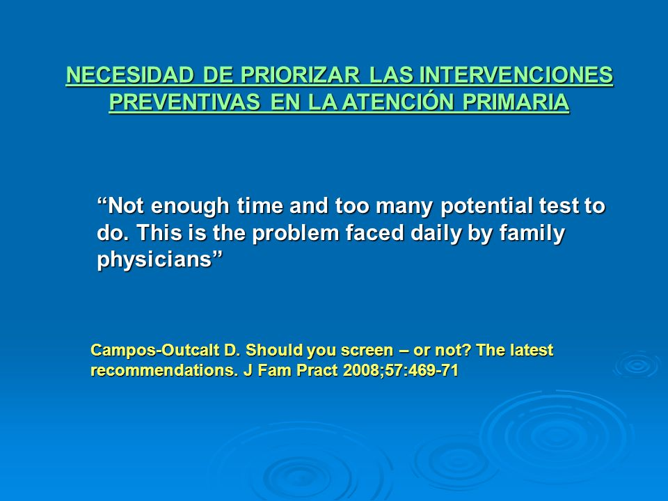 NECESIDAD DE PRIORIZAR LAS INTERVENCIONES PREVENTIVAS EN LA ATENCIÓN PRIMARIA Not enough time and too many potential test to do. This is the problem f