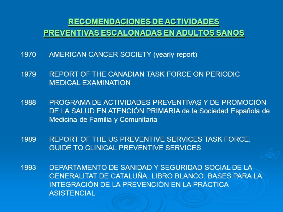 1970AMERICAN CANCER SOCIETY (yearly report) 1979REPORT OF THE CANADIAN TASK FORCE ON PERIODIC MEDICAL EXAMINATION 1988PROGRAMA DE ACTIVIDADES PREVENTI