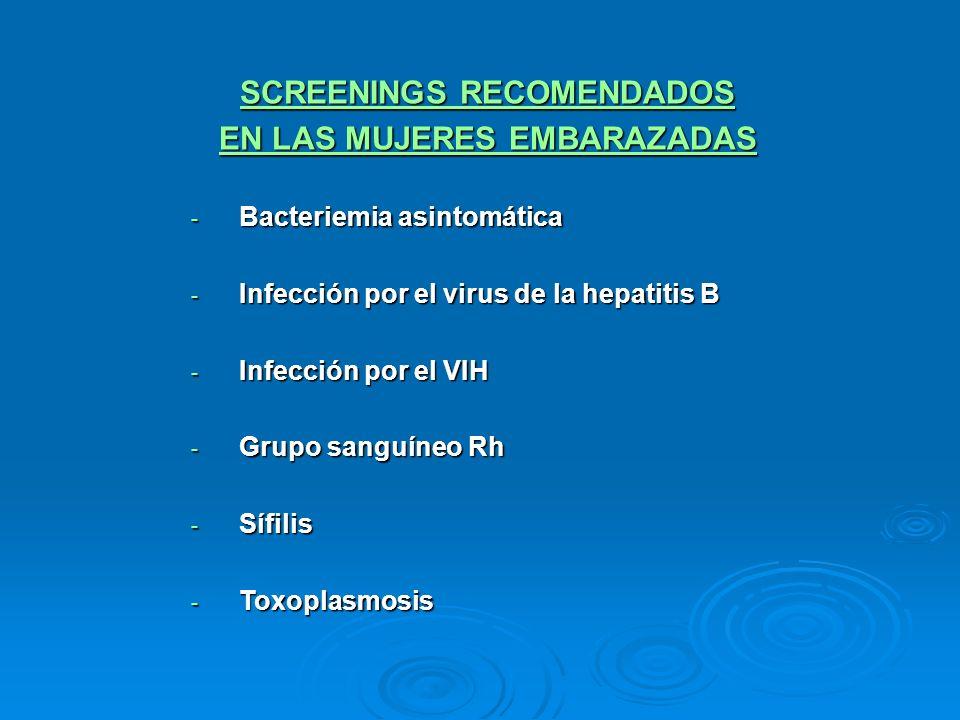 SCREENINGS RECOMENDADOS EN LAS MUJERES EMBARAZADAS - Bacteriemia asintomática - Infección por el virus de la hepatitis B - Infección por el VIH - Grup