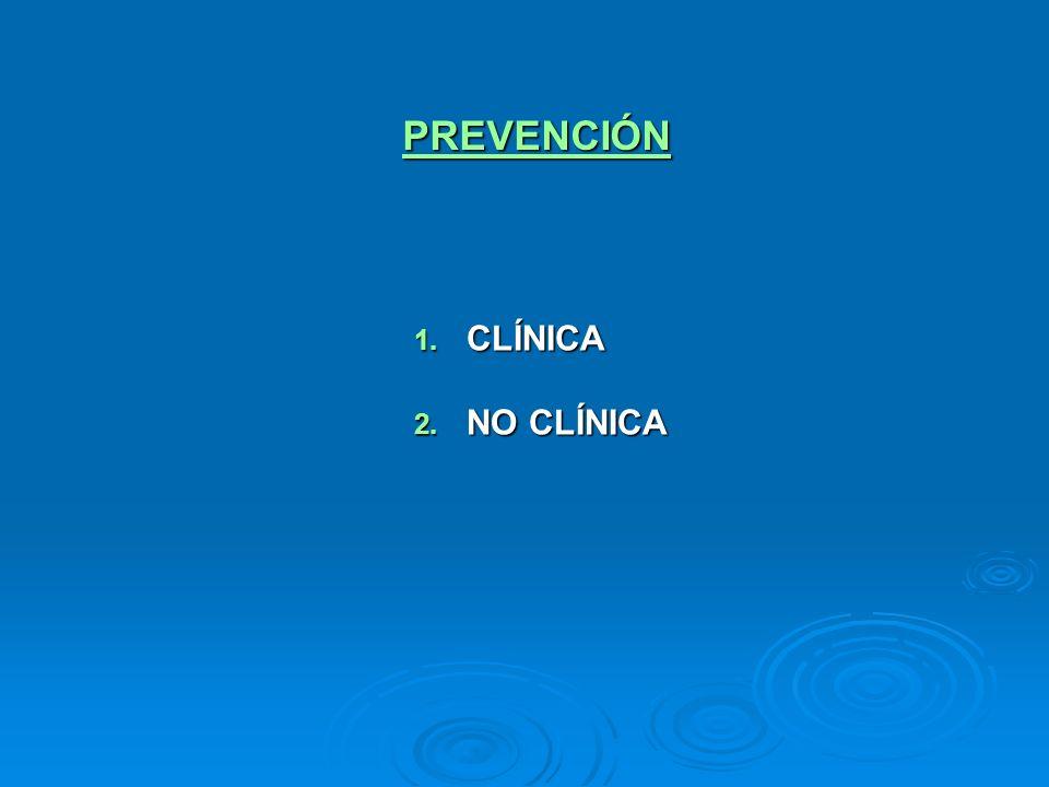 PREVENCIÓN 1. CLÍNICA 2. NO CLÍNICA