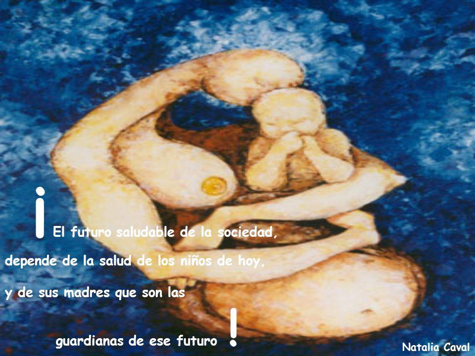 Natalia Caval ¡ El futuro saludable de la sociedad, depende de la salud de los niños de hoy, y de sus madres que son las guardianas de ese futuro !