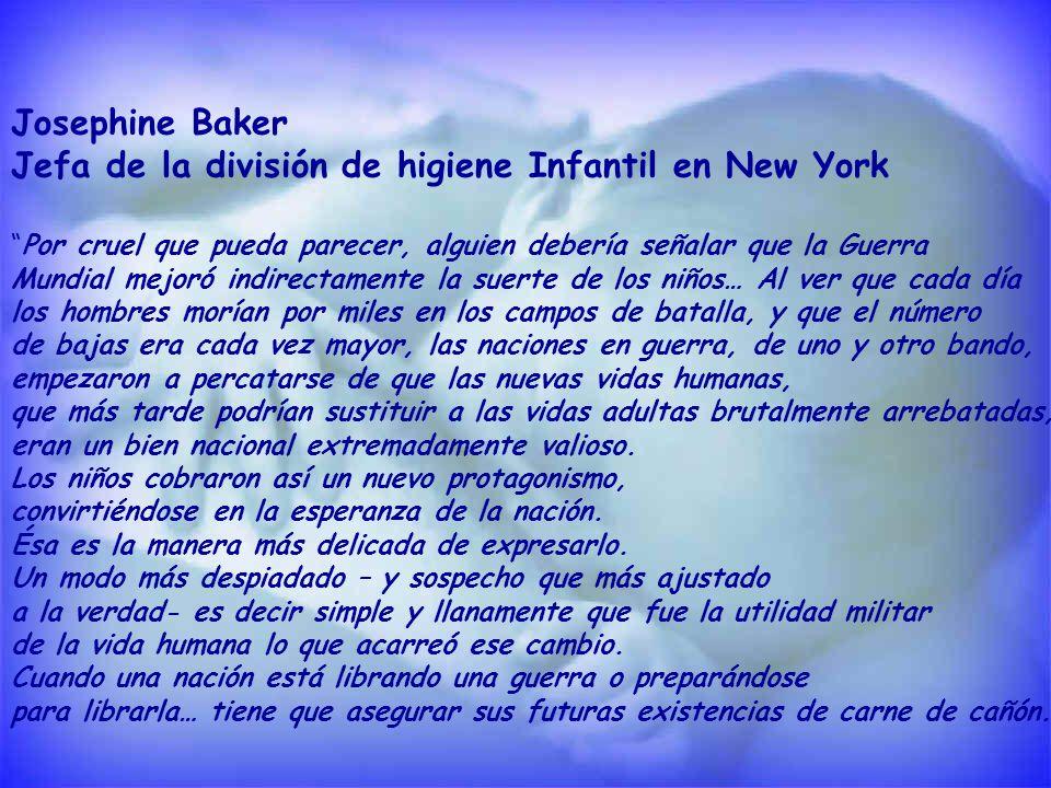 Josephine Baker Jefa de la división de higiene Infantil en New York Por cruel que pueda parecer, alguien debería señalar que la Guerra Mundial mejoró