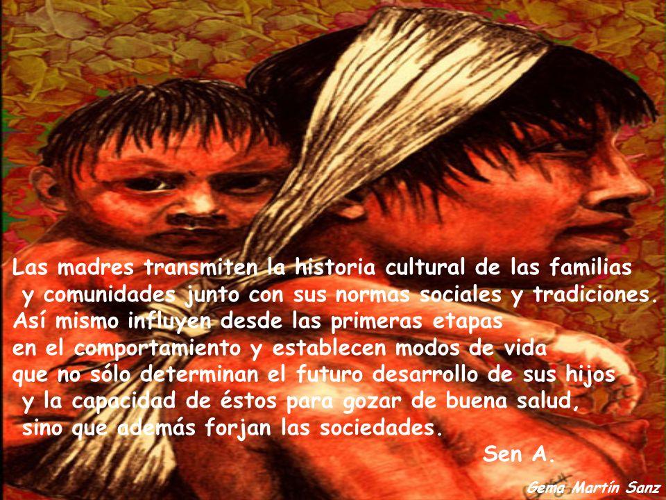 Gema Martín Sanz Las madres transmiten la historia cultural de las familias y comunidades junto con sus normas sociales y tradiciones. Así mismo influ