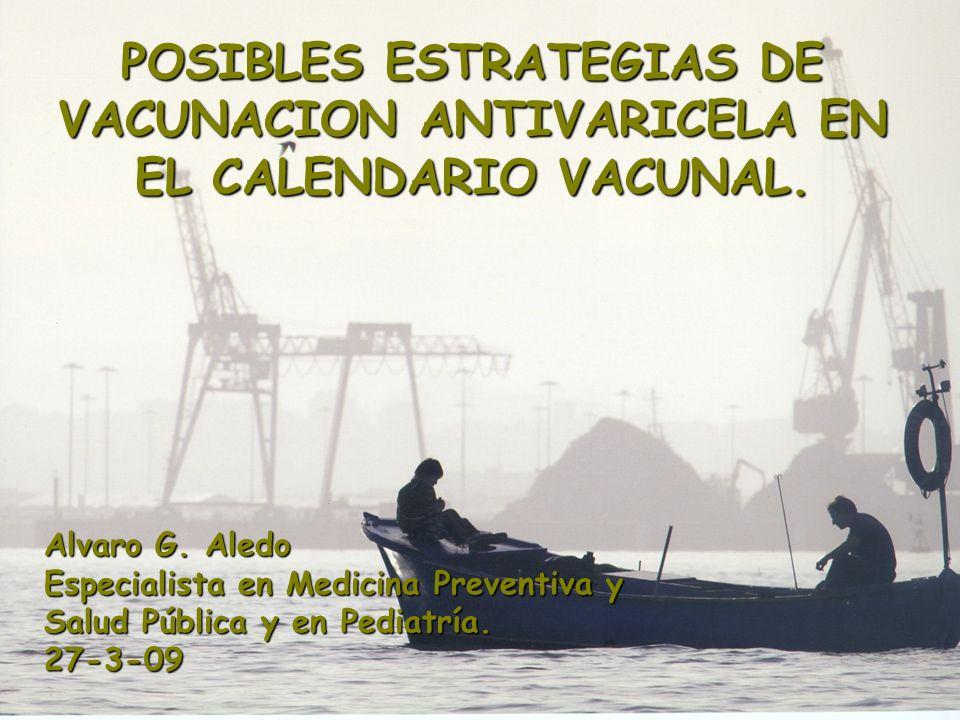 1 POSIBLES ESTRATEGIAS DE VACUNACION ANTIVARICELA EN EL CALENDARIO VACUNAL. Alvaro G. Aledo Especialista en Medicina Preventiva y Salud Pública y en P