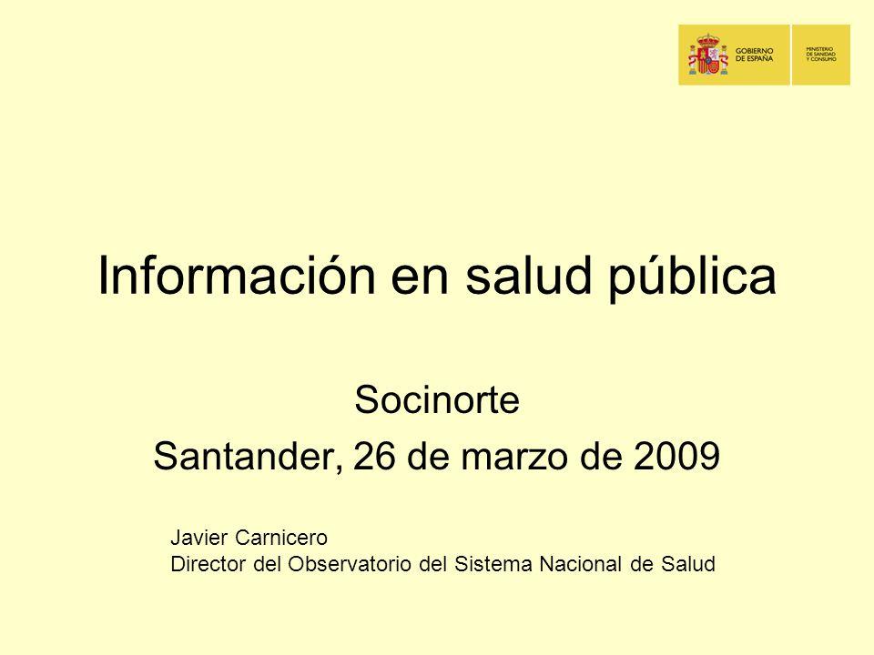 Información en salud pública Socinorte Santander, 26 de marzo de 2009 Javier Carnicero Director del Observatorio del Sistema Nacional de Salud