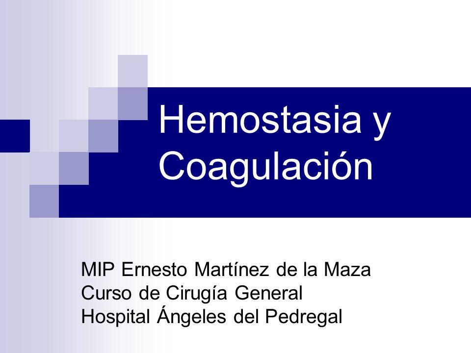 Hemostasia y Coagulación MIP Ernesto Martínez de la Maza Curso de Cirugía General Hospital Ángeles del Pedregal