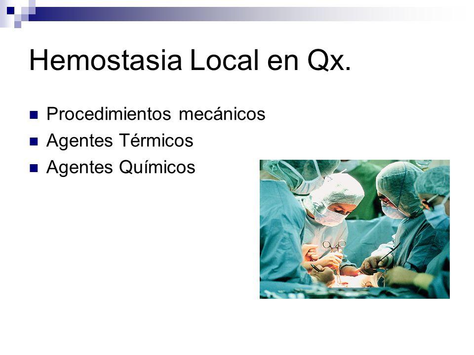 Hemostasia Local en Qx. Procedimientos mecánicos Agentes Térmicos Agentes Químicos