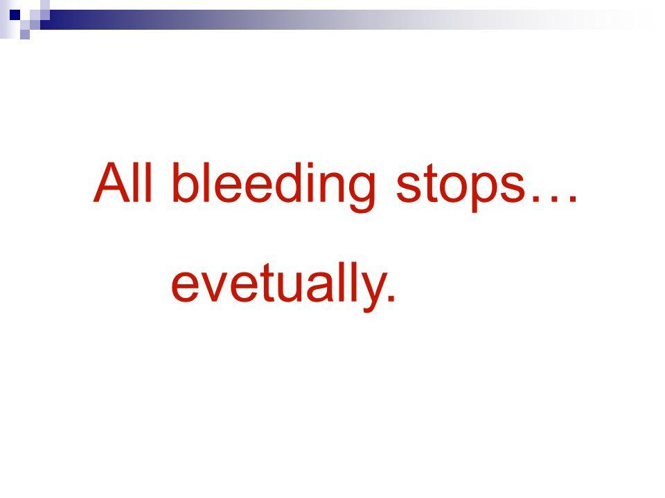 All bleeding stops… evetually.