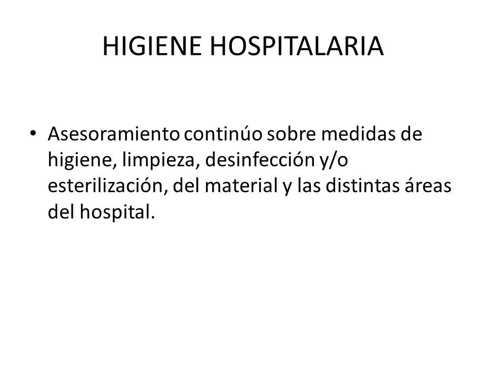 HIGIENE HOSPITALARIA Asesoramiento continúo sobre medidas de higiene, limpieza, desinfección y/o esterilización, del material y las distintas áreas de