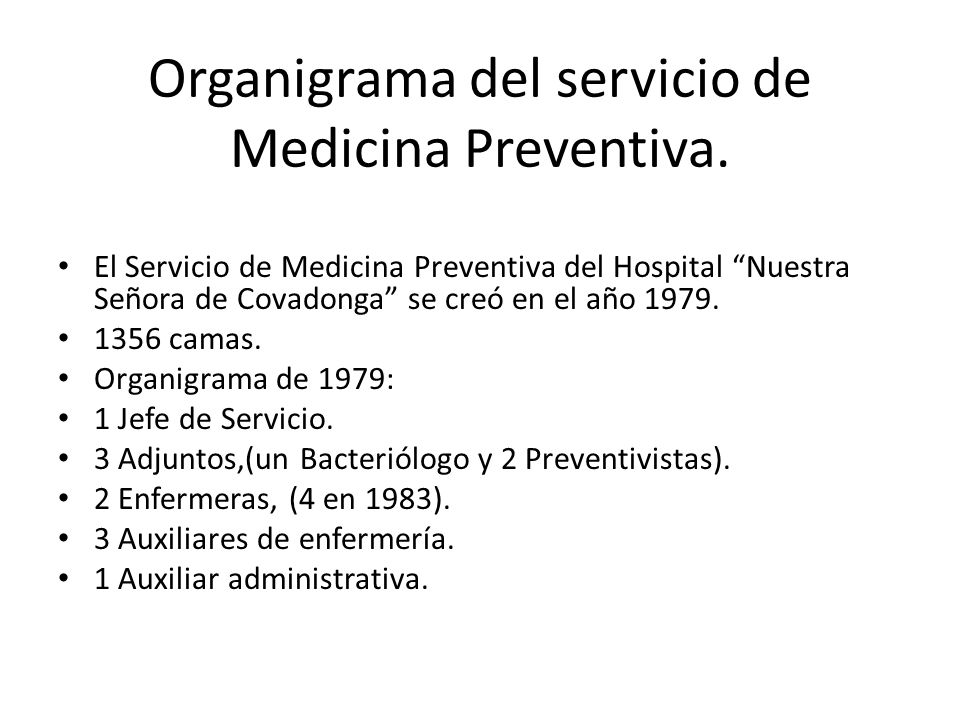 Organigrama del servicio de Medicina Preventiva. El Servicio de Medicina Preventiva del Hospital Nuestra Señora de Covadonga se creó en el año 1979. 1