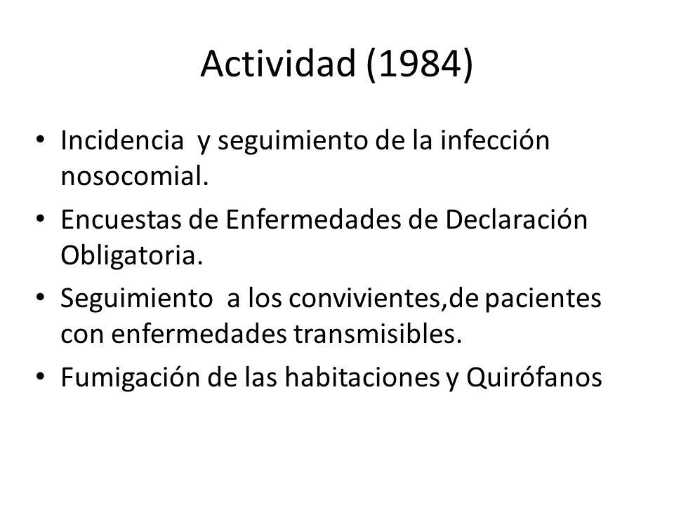 Actividad (1984) Incidencia y seguimiento de la infección nosocomial. Encuestas de Enfermedades de Declaración Obligatoria. Seguimiento a los convivie