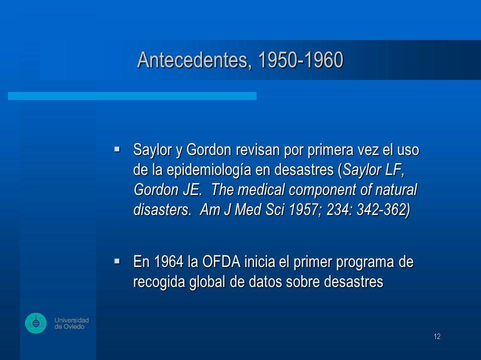 12 Saylor y Gordon revisan por primera vez el uso de la epidemiología en desastres ( Saylor LF, Gordon JE.