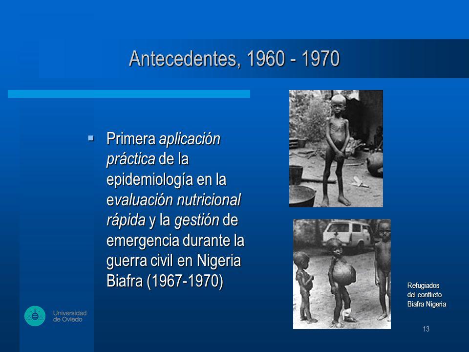 13 Primera aplicación práctica de la epidemiología en la e valuación nutricional rápida y la gestión de emergencia durante la guerra civil en Nigeria Biafra (1967-1970) Primera aplicación práctica de la epidemiología en la e valuación nutricional rápida y la gestión de emergencia durante la guerra civil en Nigeria Biafra (1967-1970) Refugiados del conflicto Biafra Nigeria Refugiados del conflicto Biafra Nigeria Antecedentes, 1960 - 1970