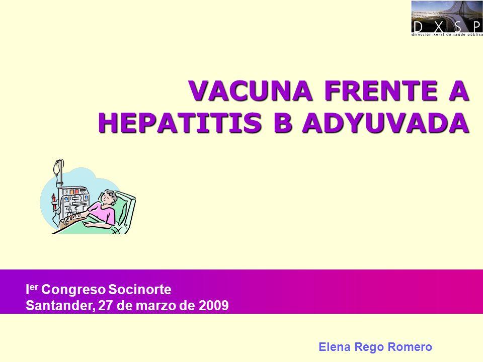 VACUNA FRENTE A HEPATITIS B ADYUVADA Elena Rego Romero I er Congreso Socinorte Santander, 27 de marzo de 2009