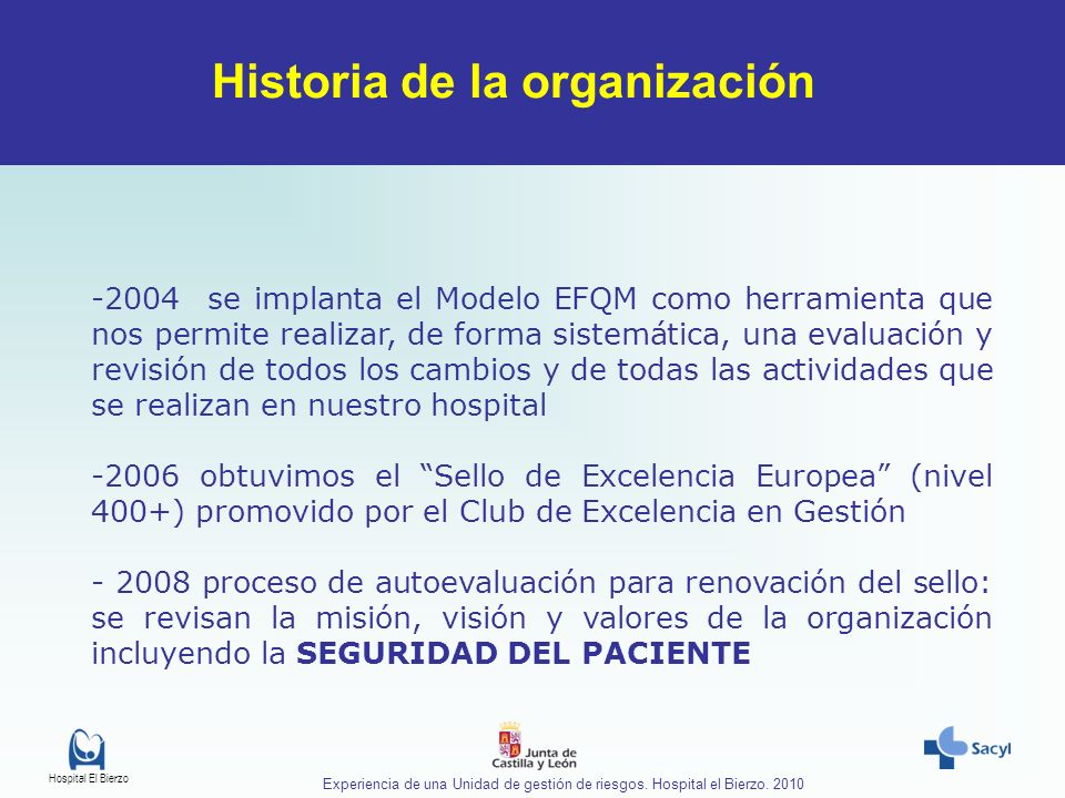Hospital El Bierzo Experiencia de una Unidad de gestión de riesgos. Hospital el Bierzo. 2010 -2004 se implanta el Modelo EFQM como herramienta que nos