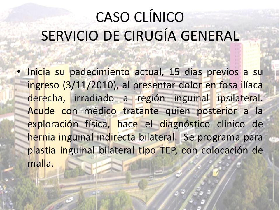 Inicia su padecimiento actual, 15 días previos a su ingreso (3/11/2010), al presentar dolor en fosa ilíaca derecha, irradiado a región inguinal ipsila