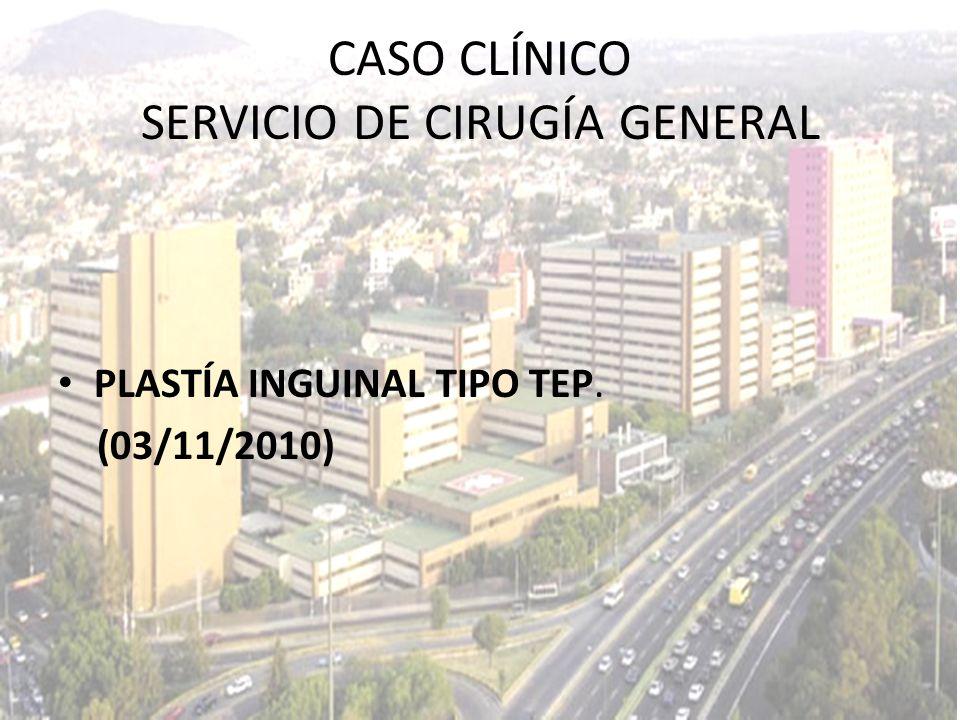PLASTÍA INGUINAL TIPO TEP. (03/11/2010) CASO CLÍNICO SERVICIO DE CIRUGÍA GENERAL