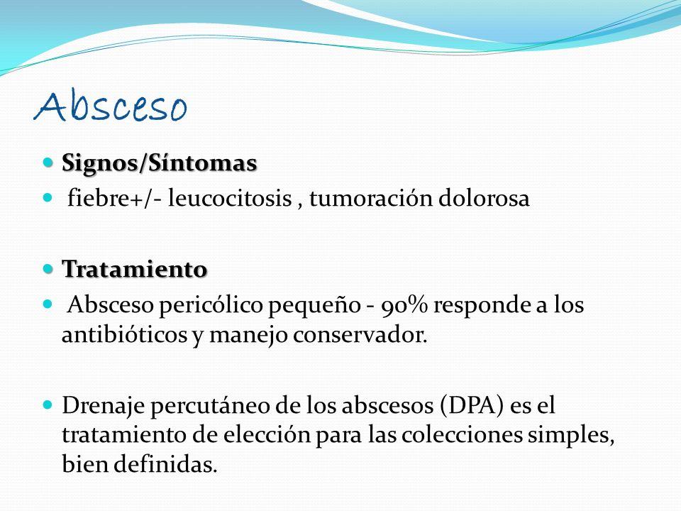 Signos/Síntomas Signos/Síntomas fiebre+/- leucocitosis, tumoración dolorosa Tratamiento Tratamiento Absceso pericólico pequeño - 90% responde a los an