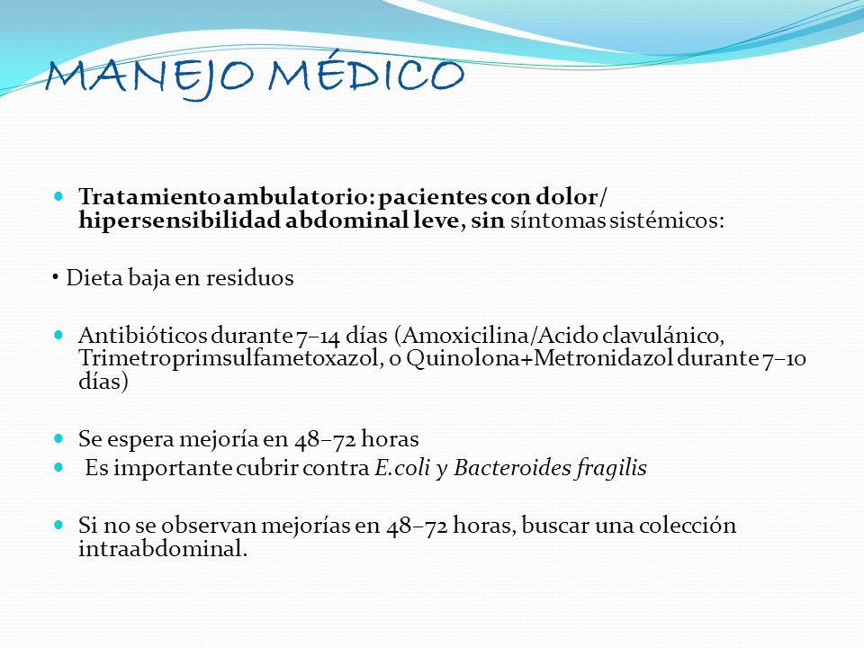 MANEJO MÉDICO Tratamiento ambulatorio: pacientes con dolor/ hipersensibilidad abdominal leve, sin síntomas sistémicos: Dieta baja en residuos Antibiót