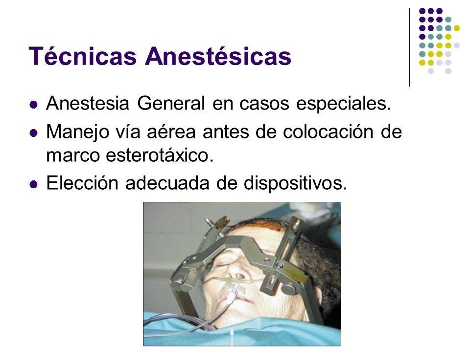 Técnicas Anestésicas Anestesia General en casos especiales. Manejo vía aérea antes de colocación de marco esterotáxico. Elección adecuada de dispositi