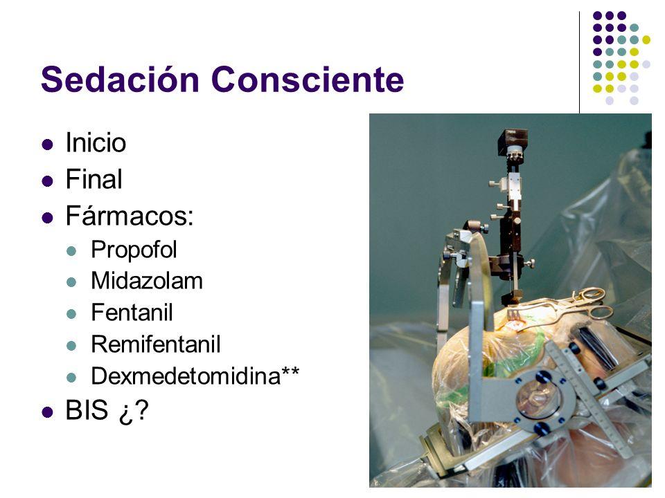 Sedación Consciente Inicio Final Fármacos: Propofol Midazolam Fentanil Remifentanil Dexmedetomidina** BIS ¿?