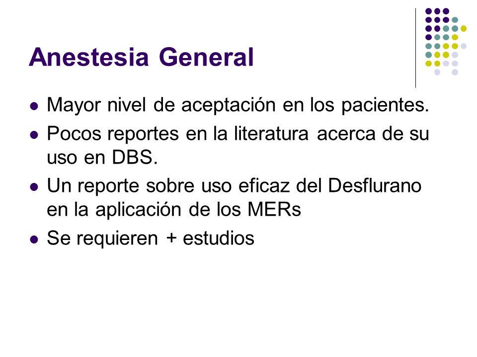 Anestesia General Mayor nivel de aceptación en los pacientes. Pocos reportes en la literatura acerca de su uso en DBS. Un reporte sobre uso eficaz del