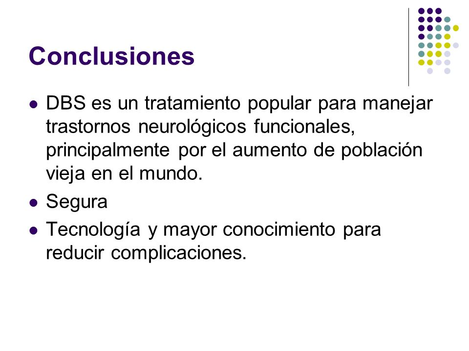 Conclusiones DBS es un tratamiento popular para manejar trastornos neurológicos funcionales, principalmente por el aumento de población vieja en el mu