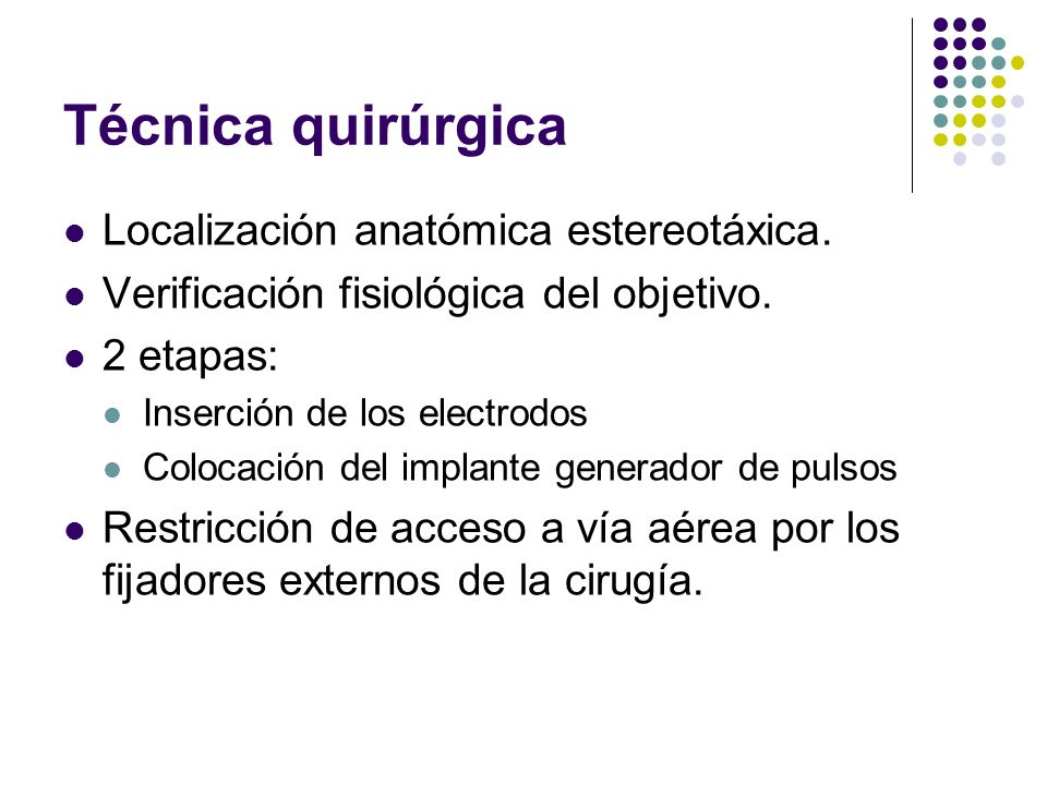Técnica quirúrgica Localización anatómica estereotáxica. Verificación fisiológica del objetivo. 2 etapas: Inserción de los electrodos Colocación del i