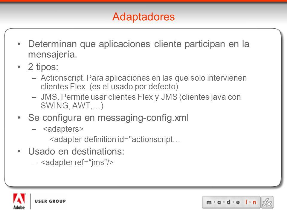 Adaptadores Determinan que aplicaciones cliente participan en la mensajería. 2 tipos: –Actionscript. Para aplicaciones en las que solo intervienen cli