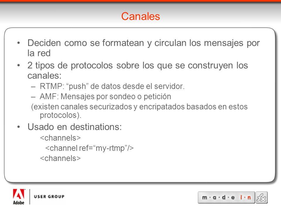 Canales Deciden como se formatean y circulan los mensajes por la red 2 tipos de protocolos sobre los que se construyen los canales: –RTMP: push de datos desde el servidor.