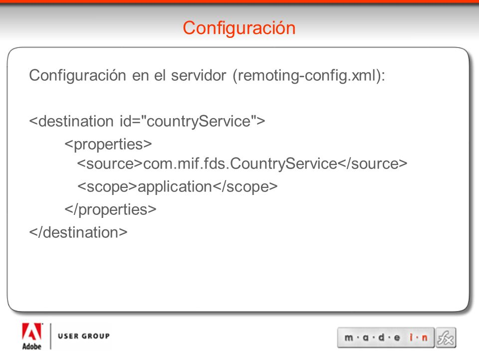 Configuración Configuración en el servidor (remoting-config.xml): com.mif.fds.CountryService application