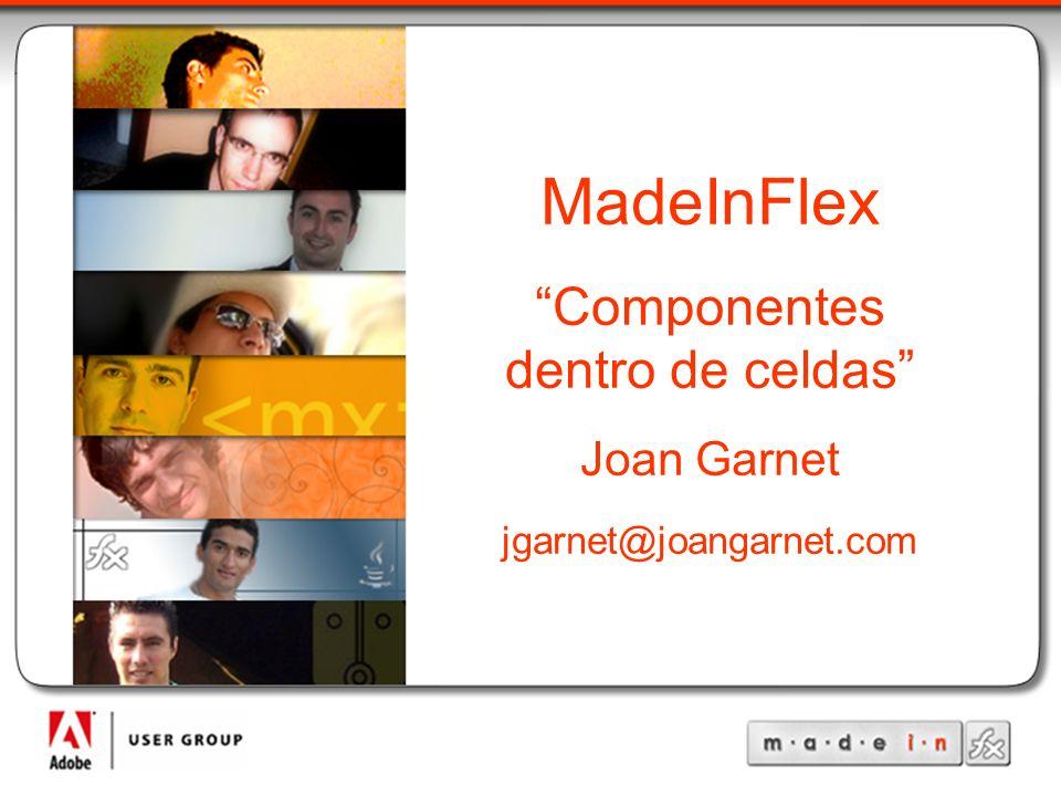 MadeInFlex Componentes dentro de celdas Joan Garnet jgarnet@joangarnet.com